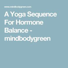 A Yoga Sequence For Hormone Balance - mindbodygreen