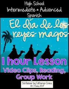 Dia de los reyes magos: 1 hour lesson for intermediate and advanced high school Spanish. Video clips, reading, group work all in the target language. By Sol Azúcar