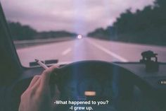 - What happened to you? - I grew up.