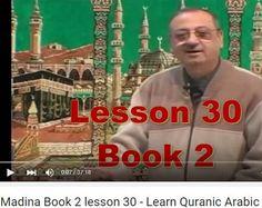 Learn Arabic Through English To Understand Quran. http://www.islamic-web.com/arabic-course/madina-book-2-lesson-30-full/