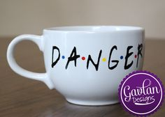 FRIENDS TV Show Inspired - Coffee Mug - DANGER - Ross Rachel Phoebe Unagi - Tea by GavlanDesigns on Etsy
