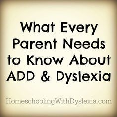 What Parents of Dyslexics Need to Know About ADD & ADHD - http://www.HomeschoolingWithDyslexia.com