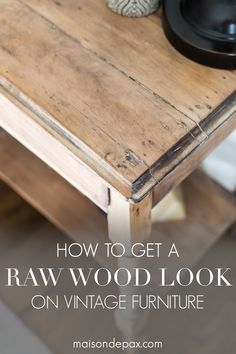 How to get a Raw Wood Look - Maison de Pax - - Trying to update your vintage, antique, or dated furniture? Find out how to get a raw wood look for a fresh, modern vibe. Learn how to do this rustic modern furniture makeover in just three easy steps! Diy Furniture Renovation, New Furniture, Furniture Makeover, Vintage Furniture, Painted Furniture, Furniture Design, Furniture Ideas, Bedroom Furniture, Refurbished Furniture