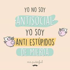 Yo no soy antisocial. Sarcastic Quotes, Funny Quotes, Quotes En Espanol, Mr Wonderful, The Ugly Truth, Anti Social, More Than Words, Spanish Quotes, Funny Fails