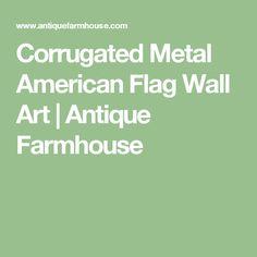 Corrugated Metal American Flag Wall Art   Antique Farmhouse