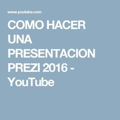 COMO HACER UNA PRESENTACION PREZI 2016 - YouTube