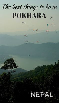 Top things to do when you travel to Pokhara, Nepal, including paragliding and trekking in the Himalayas.