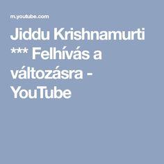 Jiddu Krishnamurti *** Felhívás a változásra - YouTube