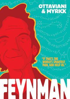 Escrita por Jim Ottaviani e debuxada por Leland Myrick , Feynman é a primeira biografía gráfi ca sobre a extravagante vida e a apaixonante carreira profesional de Richard P. Feynman , o segundo físico máis infl uyente e importante do século XX logo de Einstein .
