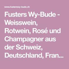 Fusters Wy-Bude - Weisswein, Rotwein, Rosé und Champagner aus der Schweiz, Deutschland, Frankreich, Österreich, Portugal, Spanien und Italien Bude, White Wine, Red Wine, Champagne, Switzerland, Italy, White Wines