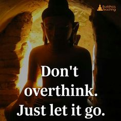Don't over thing just let it go. Heartbroken Quotes, Heartbreak Quotes, Motivational Thoughts, Inspirational Quotes, Buda Quotes, Buddha Thoughts, Buddha Wisdom, View Quotes, Philosophical Quotes
