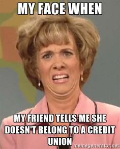 You don't belong to a credit union?! Shame, shame.