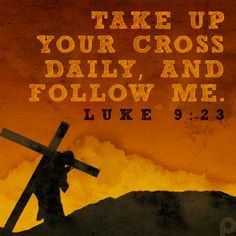 Take up your cross daily, and follow me. #Luke_9_23