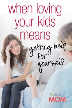 When you need help, moms, you have to seek it out. Otherwise you won't be able to help your kids.