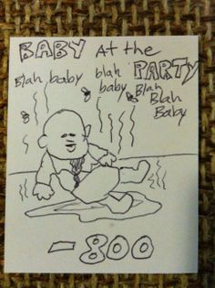 Baby at the party.  -800   #1000blankwhitecards #1000bwc  #cardgames