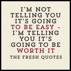 I'm not telling you it's going to be easy - I'm telling you it's going to be worth it. - Arthur Williams.png