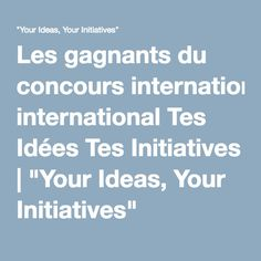 "Les gagnants du concours international Tes Idées Tes Initiatives | ""Your Ideas, Your Initiatives"""