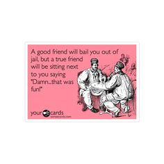 A good friend will bail you out of jail, but a true friend will be... ($3.50) ❤ liked on Polyvore featuring quotes, ecards, sayings, words, phrase, saying and text