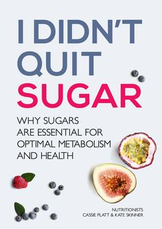 Interesting...I DIDN'T QUIT SUGAR: Why sugars are essential for optimal metabolism and health