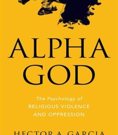 Alpha God: The Psychology Of Religious Violence And Oppression PDF