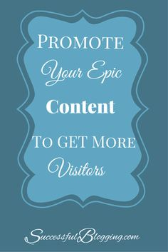 The 4-Step Process to Promote Your Epic Content So You Get More Visitors