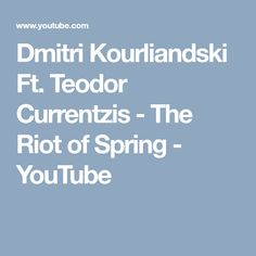 Dmitri Kourliandski Ft. Teodor Currentzis - The Riot of Spring - YouTube