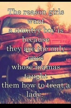 True only it was other country songs that taught me how to treat a woman
