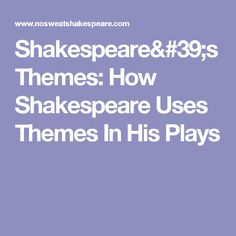 Shakespeare's Themes: How Shakespeare Uses Themes In His Plays