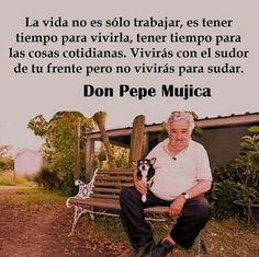 Pepe Mujica Deep Words, True Words, Money Quotes, Life Quotes, Good Sentences, Conscience, Spanish Quotes, Be A Better Person, Life Lessons