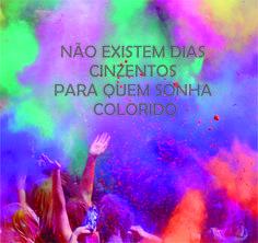 Não existem dias cinzentos para quem sonha colorido!