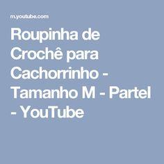 Roupinha de Crochê para Cachorrinho - Tamanho M - ParteI - YouTube