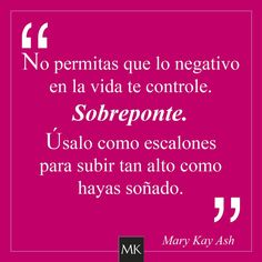 Usa lo negativo como un escalón para avanzar. Mary Kay Ash Quotes, Imagenes Mary Kay, Mary Kay Cosmetics, Lush Products, Beauty Products, Homemade Facials, Image Skincare, Me Quotes, Younique