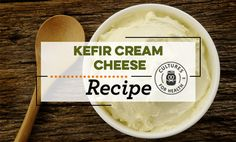 Kefir Cream Cheese Recipe | Cultures for Health