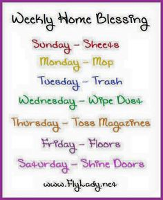 If blessing your home all in 1 day becomes too much......spread it out through out the week.