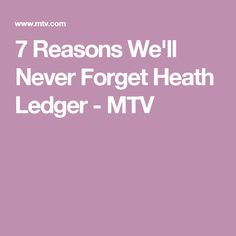 7 Reasons We'll Never Forget Heath Ledger - MTV