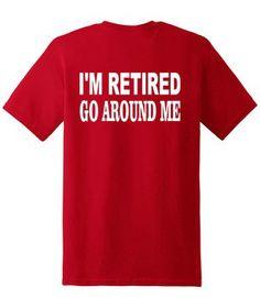 I'm RETIRED Go Around Me T-Shirt, Funny Retirement T-shirt, Gift for Grandpa or Nana, Customizable Tshirt, Retirement gift, Back Print by KidultGifts on Etsy