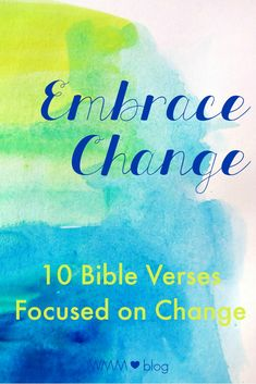 Wife Mommy Me: Embrace Change :: 10 Bible Verses Focused on Change  There seems to always be a guarantee in life that change will happen. Change is something we tend to fear and become anxious about. If you have a big change coming up or our moving through one now that is less than wanted, I give you these 10 Bible verses to read and consider. The good news is that God has a plan for your life to hope, future, and to prosper. And to experience that, there comes a need for change.