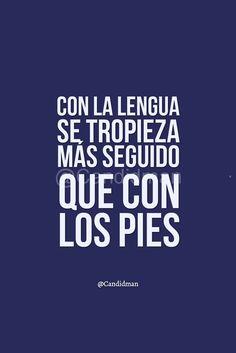 Con la lengua se tropieza más seguido que con los pies. @Candidman #Frases #Candidman #Lengua #Pies #Reflexion #Tropiezo @candidman