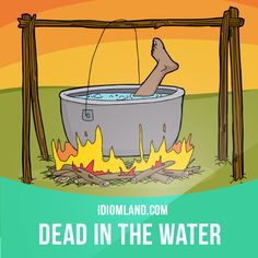 """""""Dead in the water"""" means """"without any chance for success"""". Example: I'm sure that George's new company is dead in the water. Nobody's interested in buying his product."""