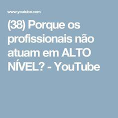(38) Porque os profissionais não atuam em ALTO NÍVEL? - YouTube