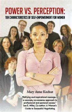 This is my new book... Check it out!http://bookstore.authorhouse.com/Products/SKU-000674421/Power-vs-Perception--Ten-Characteristics-of-SelfEmpowerment-for-Women.aspx