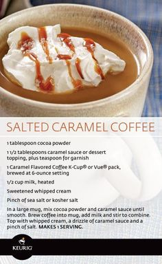 In a sweet 'n salty mood? Give this Salted Caramel Coffee recipe a try, using one of your Caramel Flavored Coffee K-Cup or Vue packs. DIED AND WENT TO HEAVEN! Dessert Drinks, Yummy Drinks, Yummy Food, Fun Drinks, Desserts, Keurig Recipes, Coffee Recipes, Drink Recipes, Copycat Recipes