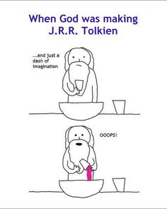 When God was making J. R. R. Tolkien.