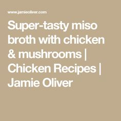 Super-tasty miso broth with chicken & mushrooms | Chicken Recipes | Jamie Oliver