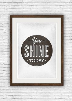 I'd love to check out this You Shine Today ($20) print for a quick reminder before I step out the door each...