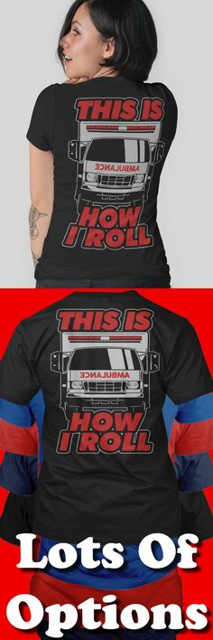 EMT Shirt: Are You An EMT? Is This How You Roll? Great EMT Gift! Lots Of Sizes & Colors. Love working as a Paramedic? Being An EMT Rocks? Strict Limit Of 5 Shirts! Treat Yourself & Click Now! https://teespring.com/DK55-430