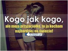 Kogo jak kogo ale moja przyjaciolke... | LikePin.pl - oglądaj, przypinaj, dziel się