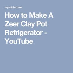 How to Make A Zeer Clay Pot Refrigerator - YouTube