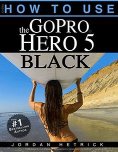GoPro: How To Use The GoPro Hero 5 Black - https://freebookzone.download/gopro-how-to-use-the-gopro-hero-5-black/
