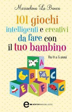 101 giochi intelligenti e creativi da fare con il tuo bambino (eNewton Manuali e guide) di Mariaelena La Banca, http://www.amazon.it/dp/B0062ZKQ56/ref=cm_sw_r_pi_dp_HBKzsb0HSMRPK
